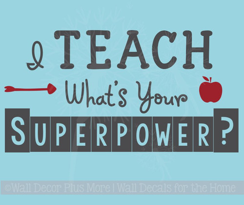 Teacher Sayings I Teach, What's Your Superpower Vinyl Lettering Wall Sticker Decal School Decor Quote
