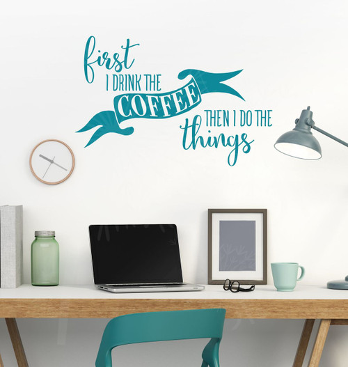 First I Drink Coffee Funny Office Kitchen Wall Stickers Decals Vinyl Lettering-teal