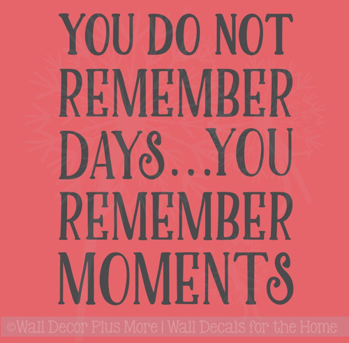 Do Not Remember Days, Moments Vinyl Letters Family Wall Decals Stickers