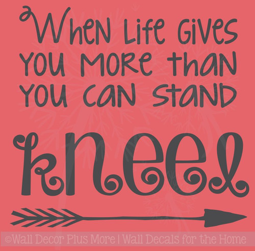 Life Gives You More, Kneel Religious Vinyl Lettering Home Wall Decals