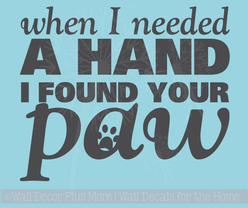Needed A Hand Found Your Paw Pet Lovers Vinyl Stickers Wall Art Decals