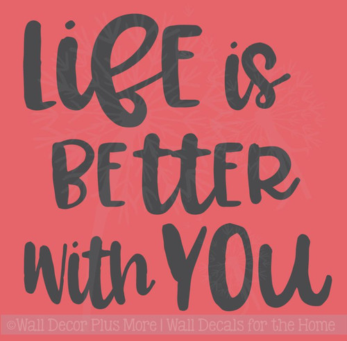 Life Is Better With You Bedroom Wall Décor Decals Vinyl Stickers
