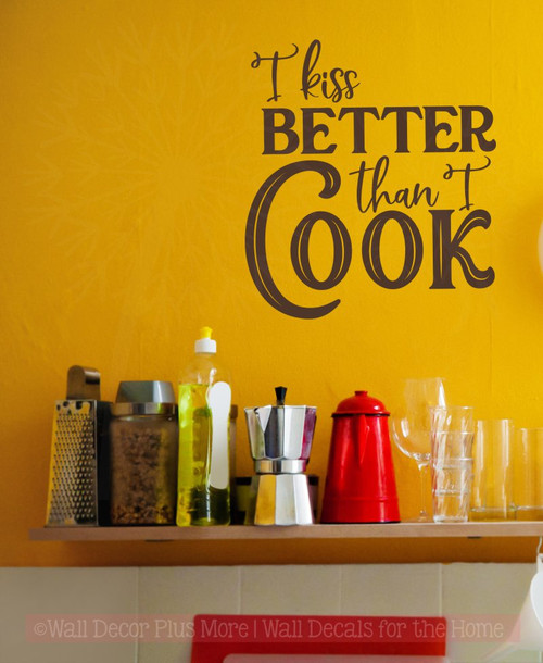 Kiss Better Than I Cook Kitchen Quote Vinyl Stickers Wall Decor Decals-Chocolate