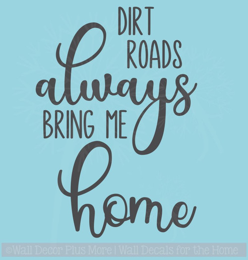 Dirt Roads Bring Me Home Vinyl Lettering Sticker Country Wall Decor
