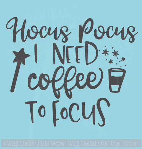 Hocus Pocus Need Coffee to Focus Vinyl Lettering Quote Funny Wall Art Decals