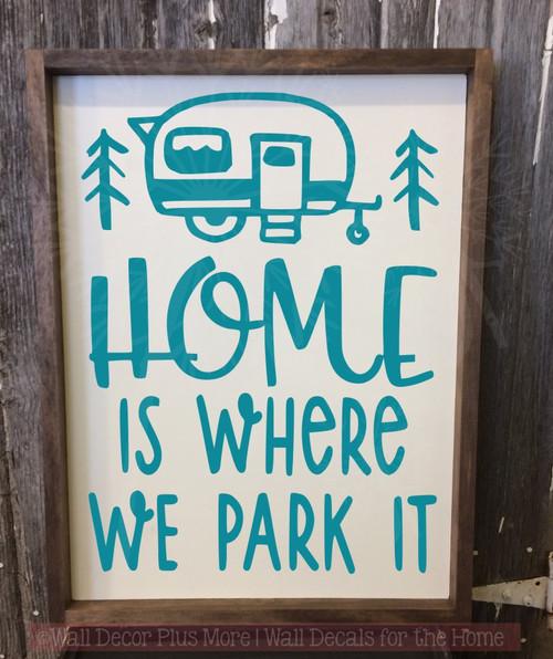 Home is Where We Park It Camper Vinyl Art Decals Wall Sticker RV Decor-Teal