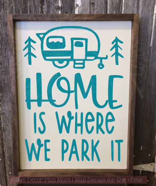 Home is Where We Park It Camper Vinyl Art Decals Wall Sticker RV Decor-Teal