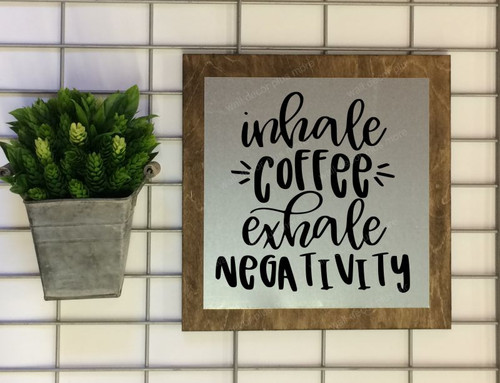 Metal on Wood Inhale Coffee Exhale Negativity Wood Sign Metal Inspiring Words Hanging Wall Art, 3 Sign Choices-Black