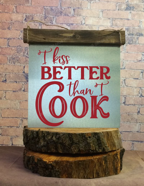 Wood Topper Kiss Better than Cook Metal or Wood Sign with Vinyl Sticker Quote, Wall Art, 3 Sign Choices-Red