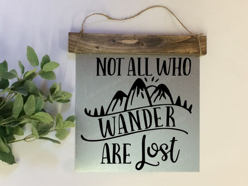 Metal with Wood Topper Not All Who Wander are Lost Wood Sign Metal Inspiring Words Hanging Wall Art, 3 Sign Choices-Black