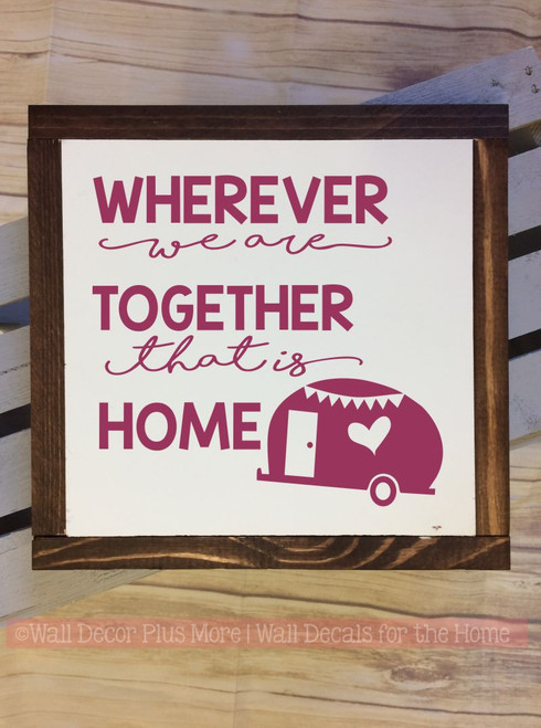 Framed Wood Wherever We are Together is Home with Camper Wood Sign Metal with Quote, Hanging Wall Art, 3 Sign Choices-Berry