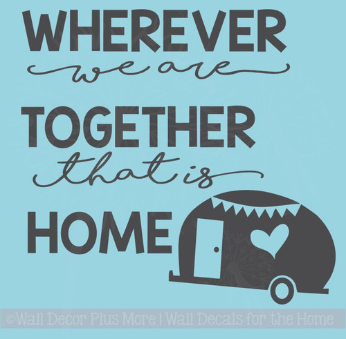 Wherever We Are Together Home Camper Wall Stickers Vinyl Art Decals