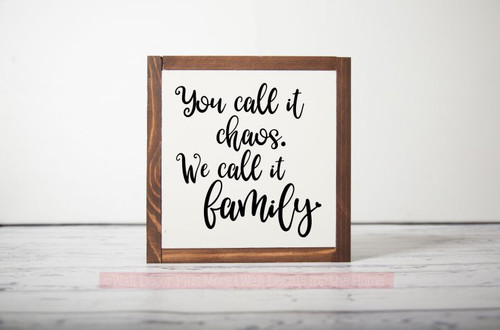 Framed Wood You call it Chaos. We call it Family. Metal or Wood Sign with Vinyl Sticker Quote, Wall Art, 3 Sign Choices-Black
