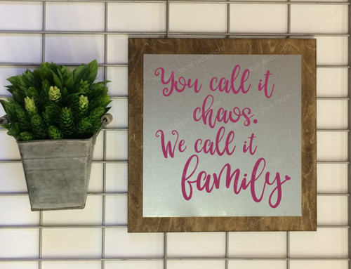 Metal on Wood You call it Chaos. We call it Family. Metal or Wood Sign with Vinyl Sticker Quote, Wall Art, 3 Sign Choices-Berry