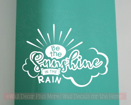 Be Sunshine In The Rain Motivational Vinyl Decals Wall Art Stickers-White