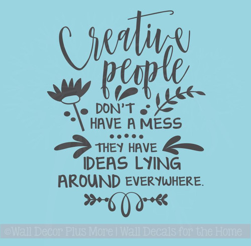 Creative People Don't Have A Mess Wall Decals Vinyl Sticker Quotes