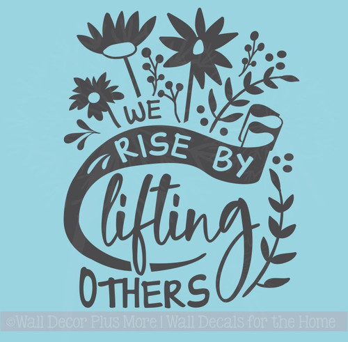 We Rise By Lifting Others Motivational Quotes Floral Vinyl Art Wall Decals