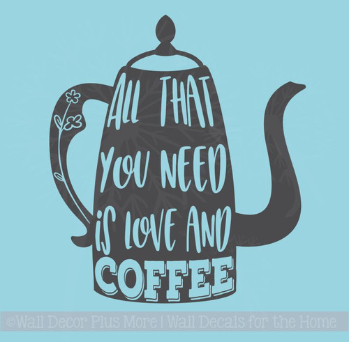 All You Need Love And Coffee Vinyl Art Decals Kitchen Quote Wall Stickers