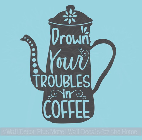 Drown Your Troubles Kitchen Quotes Vinyl Art Decals Coffee Wall Decor
