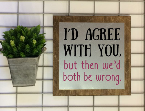 Metal on Wood - Agree With You Vinyl Lettering Stickers Ready to Hang Metal or Wood Sign, Wall Art, 3 Sign Choices-Black, Berry