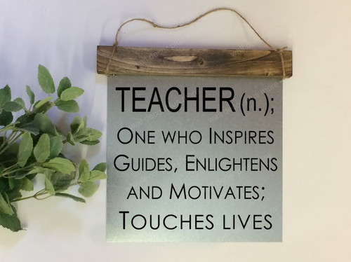 Metal with Wood Topper Teacher (n.) Inspires, Guides, Enlightens, Touches Lives Wood Metal Sign with Quote, Hanging Wall Art, 3 Sign Choices-Black
