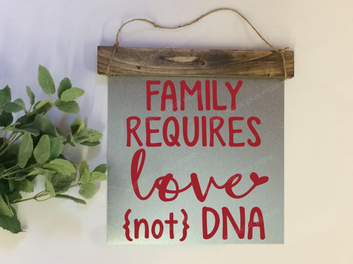 Metal with Wood Topper Family Requires Love not DNA Adoption Family Metal or Wood Sign with Vinyl Sticker Quote, Wall Art, 3 Sign Choices-Red