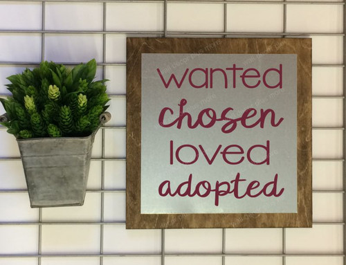 Metal on Wood Wanted Chosen Loved Adopted Metal or Wood Sign with Vinyl Sticker Quote, Wall Art, 3 Sign Choices-Burgundy