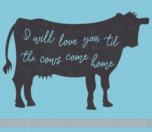 Til The Cows Come Home Farmhouse Wall Decor Quotes Vinyl Art Stickers