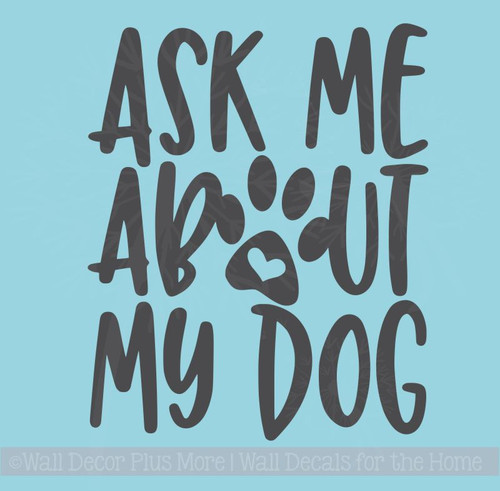 Car Decal - Ask Me About My Dog Quote Pet Vinyl Art Stickers for Windows