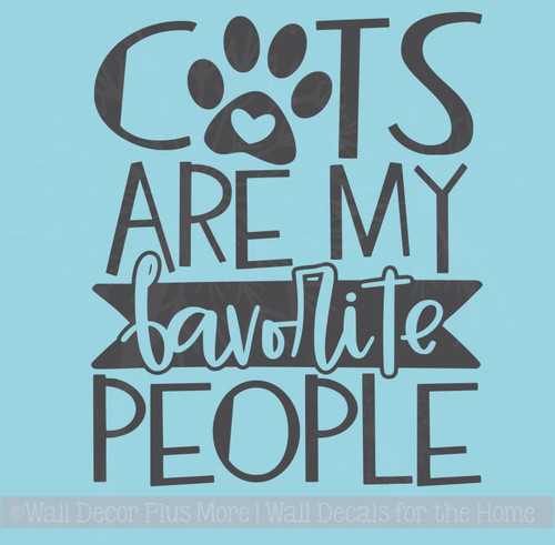 Funny Cat Quotes - Cats My Favorite People Vinyl Letter Decal Stickers