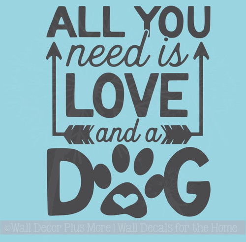Dog Wall Decor - All You Need Love, Dog Vinyl Wall Decal Pet Stickers