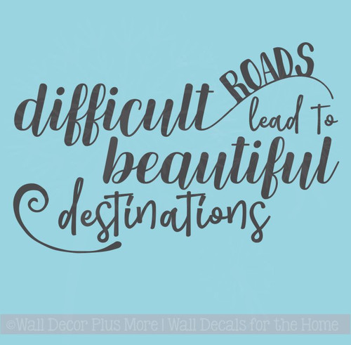 Inspirational Wall Quote Decals Difficult Roads, Beautiful Destinations