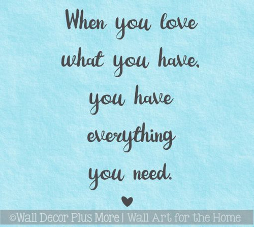 Inspirational Wall Decal Quotes Love What You Have Everything Wall Decor