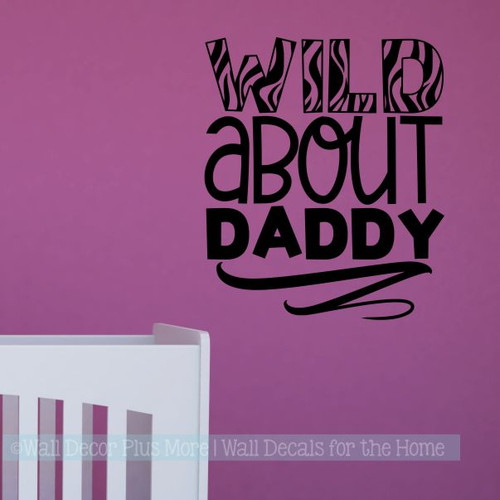 Nursery Quote Wall Decal Wild About Daddy Zebra Print Fathers Day Gift-Black