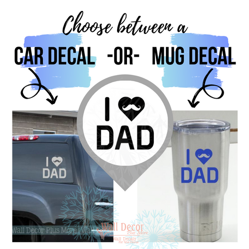 Choose between a Car Decal or a Mug/Tumbler Decal I Love Dad Mustache Quote