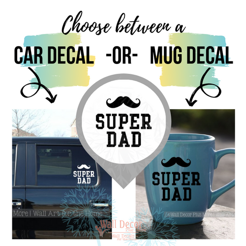 Choose between a Car Decal Size or a Mug/Tumbler Size Super Dad Quotes Tumbler Mug Decals Super Father's Day Gift