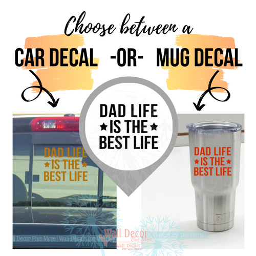 Choose between a Car Decal size or a Mug Decal size Dad Life is the Best Life Decal Stickers
