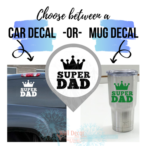 Choose between a car decal size and a mug decal size Super Dad Crown Quote Vinyl Sticker