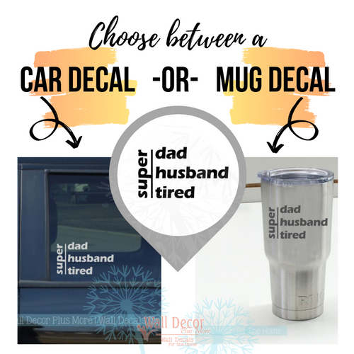 Choose between the car decal size or the tumbler/mug size - Dad Quotes Car Tumbler Decals Super Father Husband Tired Vinyl Stickers