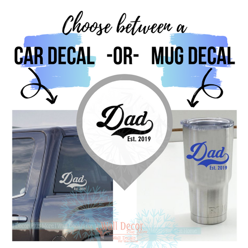 Choose between a car decal size or a mug/tumbler decal size Dad Est Year Personalized Gift Vinyl Art Stickers