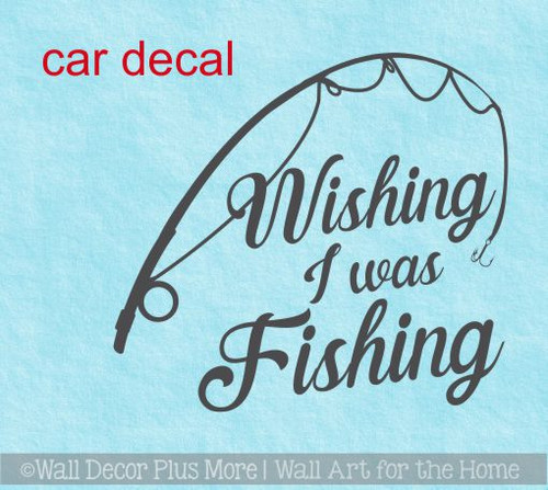 Car Window Decals Wishing I Was Fishing Vinyl Sticker Great Dad Quotes