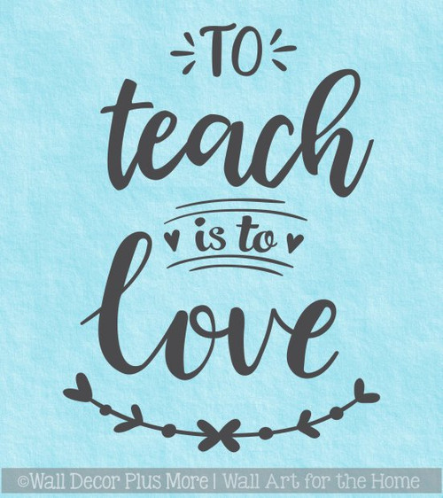Teaching Decals Teacher Wall Art Quote Sticker To Teach Is To Love