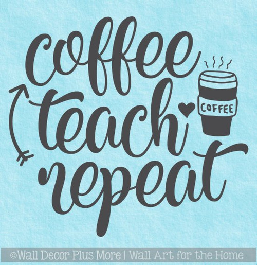 Teacher Wall Quote Coffee Teach Repeat Classroom Wall Art Sticker Decal