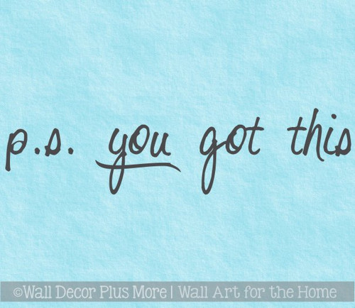 Inspirational Decal Sticker PS You Got This Bedroom Bathroom Wall Art