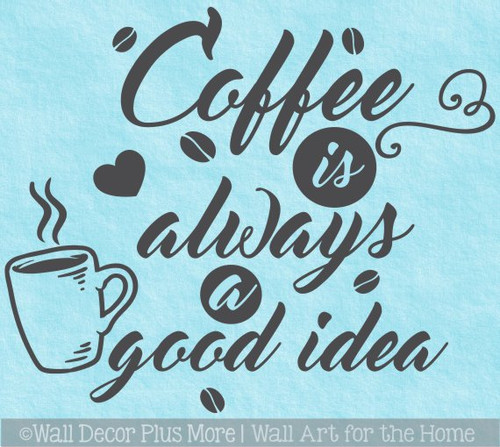 Wall Decal Sticker Quote Coffee Always Good Idea Kitchen Shop Cafe Decor