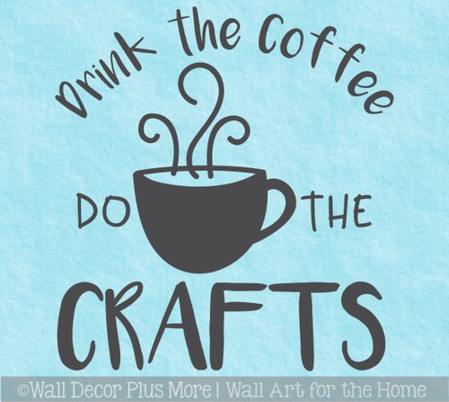 Drink Coffee Do Crafts Room Wall Art Quote Decal Sticker Crafting Saying