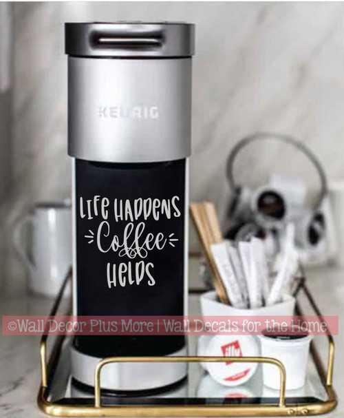 Appliance Decal Stickers Coffee Quote Words for Machine Life Happens-Glossy Light Gray