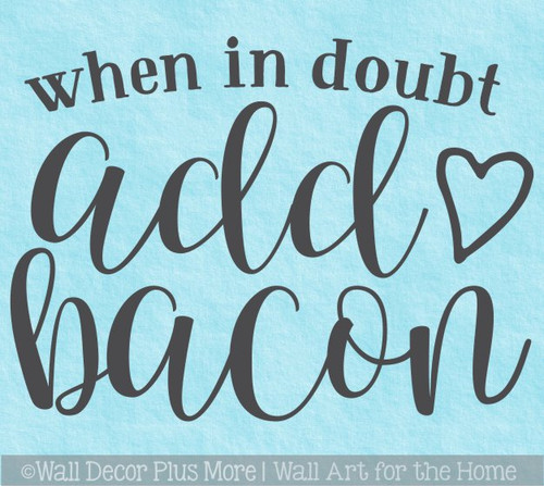 Wall Decal Sticker for Kitchen When In Doubt Add Bacon Chef Decor Words