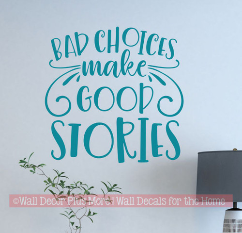 Funny Wall Quote Sticker Bad Choices Good Stories Decal Decorative Words-Teal