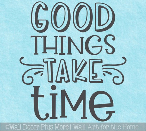 Good Things Take Time Inspirational Wall Art Decal Sticker Decor Words